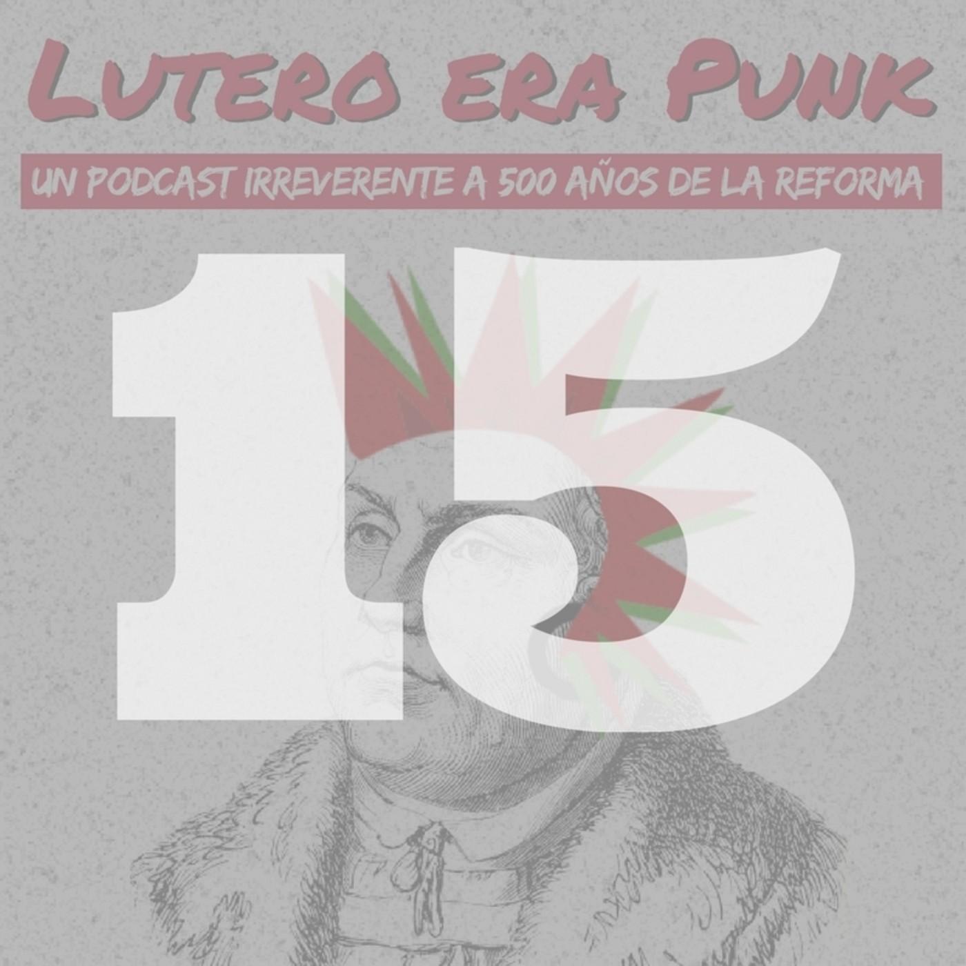 Lutero era punk | Capítulo 15