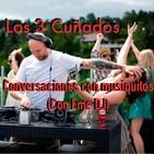 Los 3 Cuñados programa 48 - Charlas con musiquitos (con EME DJ)