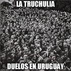 La Truchulia - Duelos en Uruguay
