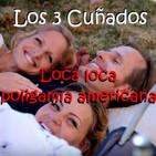 Los 3 Cuñados programa 66 - Loca loca poligamia americana