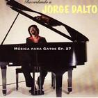 Música para Gatos – Ep. 27 - Recordando a Jorge Dalto.