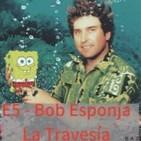 E5 - Bob Esponja - La Travesía