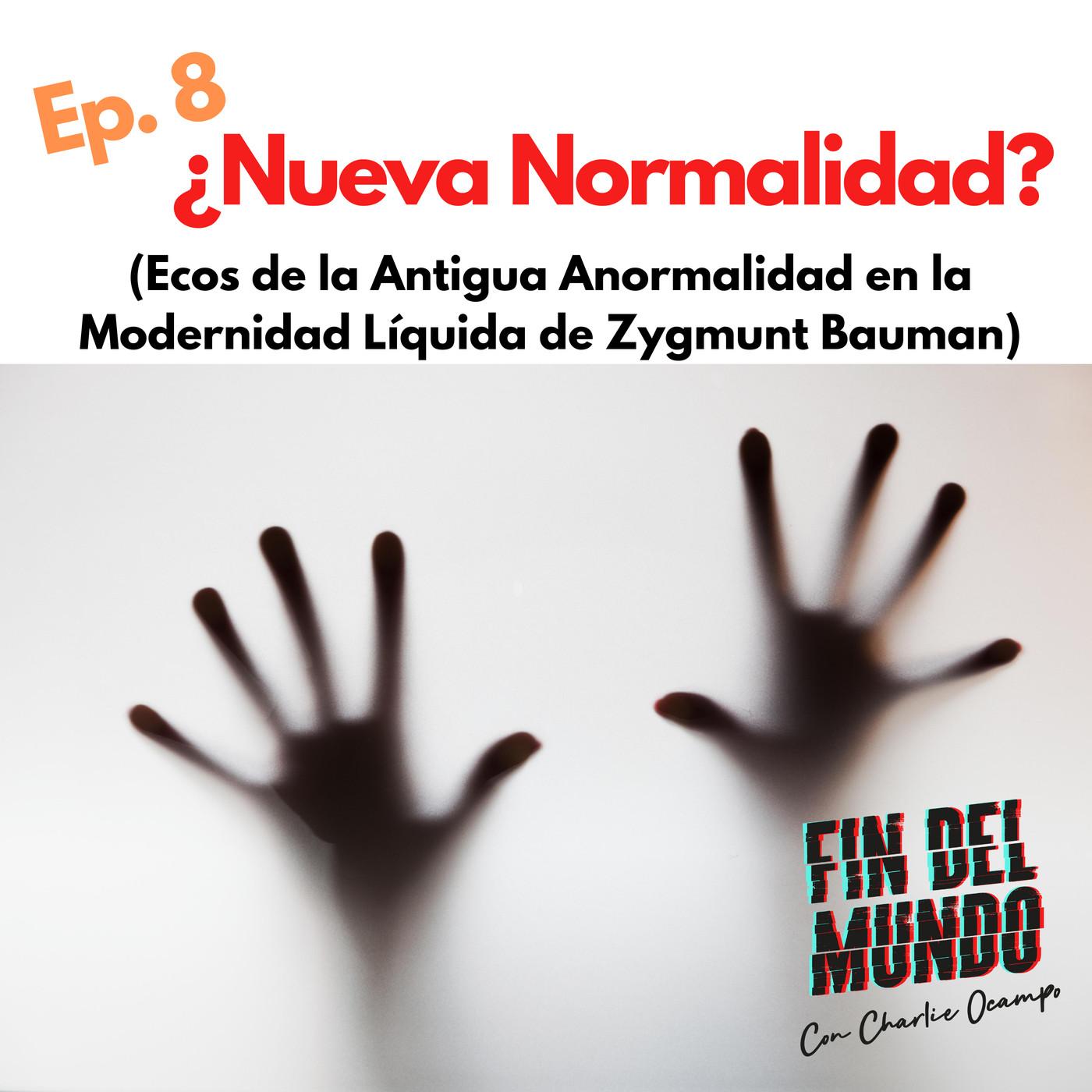 8 ¿NUEVA NORMALIDAD? (Ecos de la Antigua Anormalidad en la Modernidad Líquida de Zygmunt Bauman.