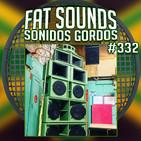 Fat Sounds Sonidos Gordos Nº332 14ago2020
