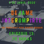 Dejame Interrumpirte - Episodio 13 - 72 horas