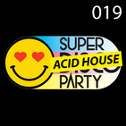 #SuperDiscoParty 019- ACID HOUSE