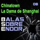 Balas Sobre Endor 08: Chinatown, La Dama de Shanghai