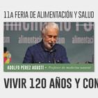 VIVIR 120 AÑOS Y CON SALUD - Adolfo Pérez Agustí ( 11a Feria de Alimentación y Salud )