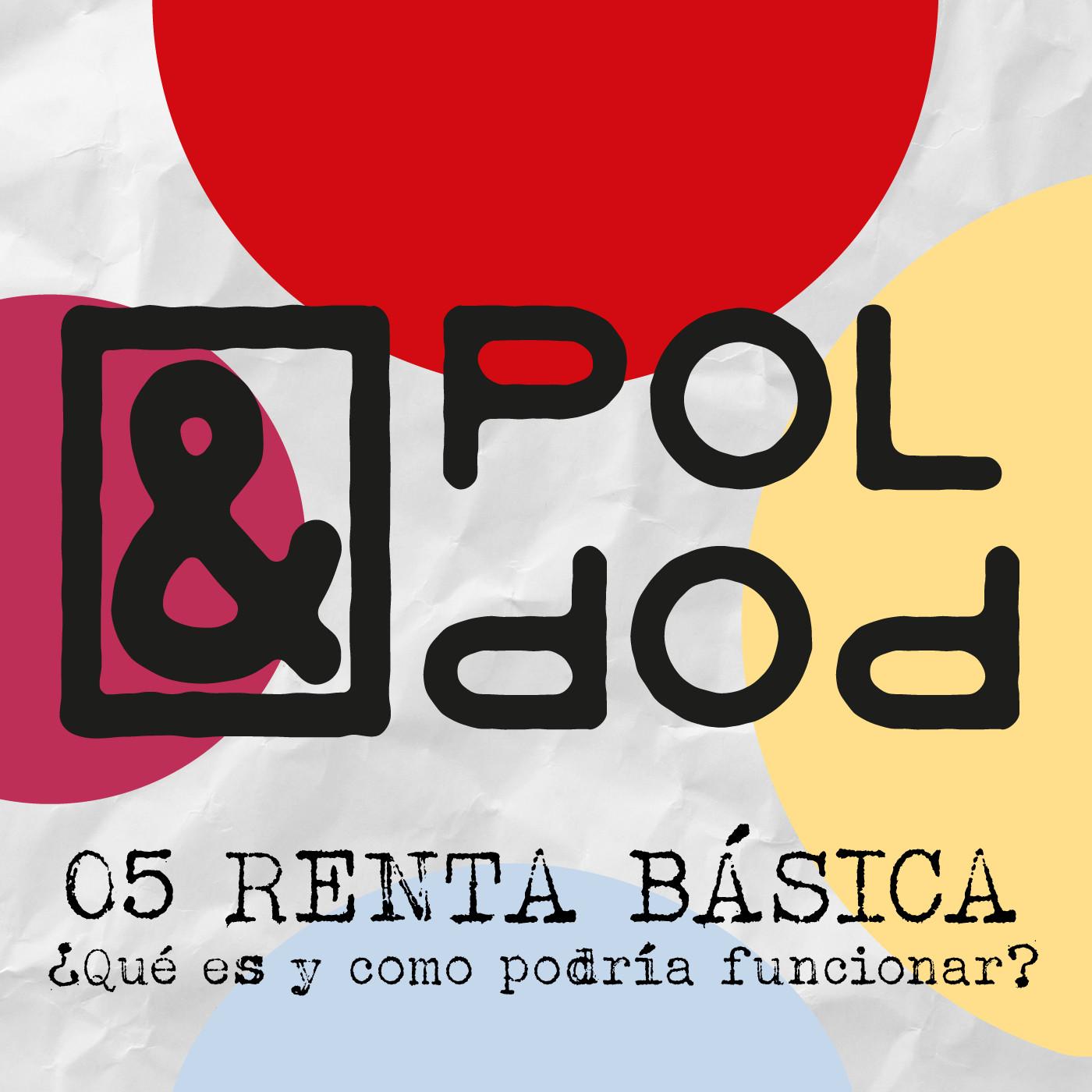 Pol&Pop 05 ¿Qué es la RENTA BÁSICA y cómo podría funcionar?