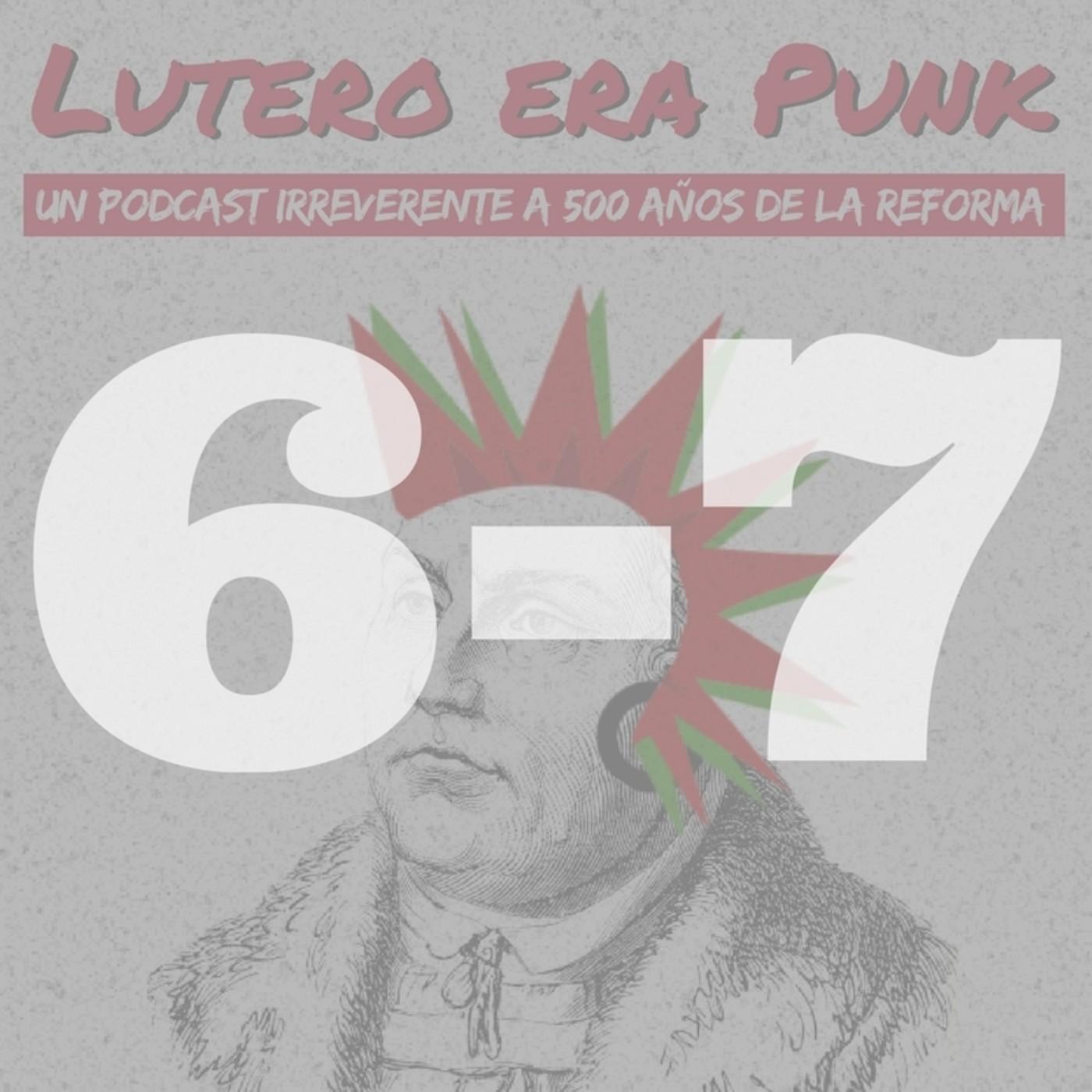 Lutero era punk | Capítulos 6 y 7