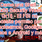 Dame una Shell - 2x05 Security Week 0x18 - El FBI no necesita permiso para Hackearnos, Gooligan ataca a Android y más