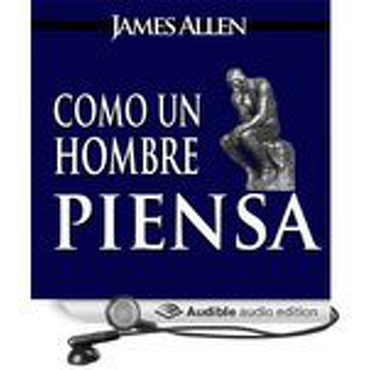 COMO UN HOMBRE PIENSA, ASI ES SU VIDA (James Allen)