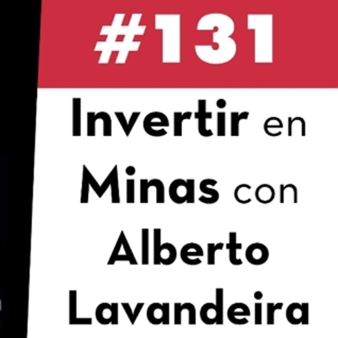 131. Invertir en Minas con Alberto Lavandeira