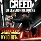 LODE 6x23 CREED La Leyenda de Rocky, Expediente Star Wars: KYLO REN