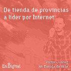 #136 – Mi Tienda de Arte: De tienda de provincias a líder en Internet con Victor Juarez