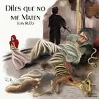 """""""Diles que no me Maten"""" de Juan Rulfo"""