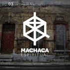 Machaca Espiritual | ep. 03 La Casa de Aramberri