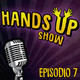 Hands up show s01 EP. 7
