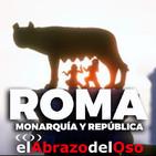 El Abrazo del Oso - Roma: Monarquía y República