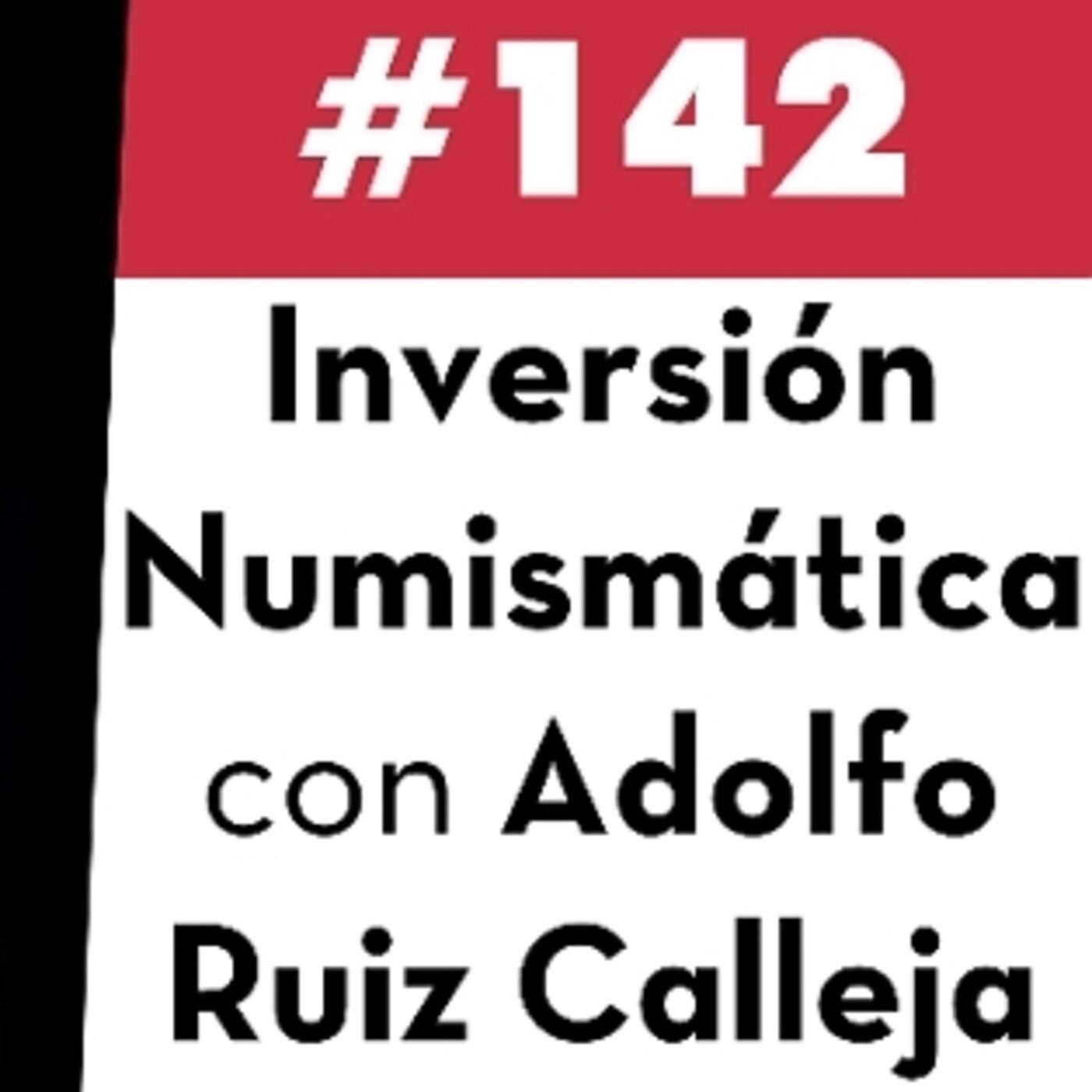 142. Inversión Numismática con Adolfo Ruiz Calleja