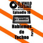 El Vinilo Asesino - Episodio 16 - Hablemos de Techno Part.3