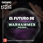 Enfermo por los Juegos 41 - El futuro de Warhammer en México