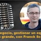 Episodio 18: Escalar un negocio, gestionar un equipo, lifestyle y pensar a lo grande, con Franck Scipion