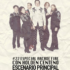Escenario Principal 1x22 Especial Arcade Fire