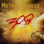 La Era del MetaloSaurio (Edicion 300) - Programa 300