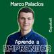 Aprende a Emprender - Marco Palacios