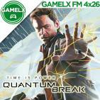 GAMELX FM 4x26 - Quantum Break