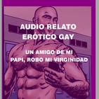 Audio relato erÓtico gay - el amigo de mi papi, robo mi virginidad