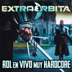 EXTRA ÓRBITA –Archivo Ligero- Rol en Vivo muy Hardcore (abril 2018)