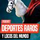 LOS DEPORTES MÁS RAROS DEL MUNDO | Podcast Especial