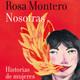 #38 nosotras: historias de mujeres y algo mÁs, rosa montero