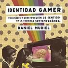 Charlamos con Daniel Muriel sobre su libro Identidad Gamer