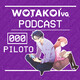 PILOTO - 000   WOTAKOIvg PODCAST