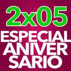 2x05 - ESPECIAL ANIVERSARIO | #ONEyearONEparty