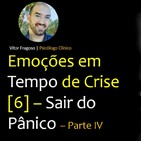 Emoções em Tempo de Crise [6] – Sair do Pânico – Parte IV