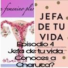 Epipsodio 4: Jefa de tu vida, ¿conoces a Charuca?