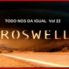TODO NOS DA IGUAL - Vol 22 CASO ROSWELL. AUTOPSIA DE UN ALIEN.