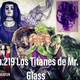 Ep.219 Los Titanes de Mr. Glass
