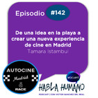 Habla Humano #142|Tamara Istambul: De una idea en la playa a crear una nueva experiencia de cine en Madrid