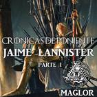 Crónicas de poniente: Jaime Lannister (ParteI)