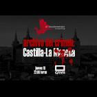EDI 2x32 - Archivo del Crimen: Castilla-La Mancha (con Chris Campos y Ángel Luis López Villaverde)