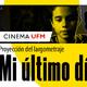 Cinema UFM: Proyección del largometraje, Mi último día