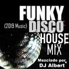 FUNKY DISCO HOUSE MIX (2019 Music) Seleccionado y mezclado por DJ Albert