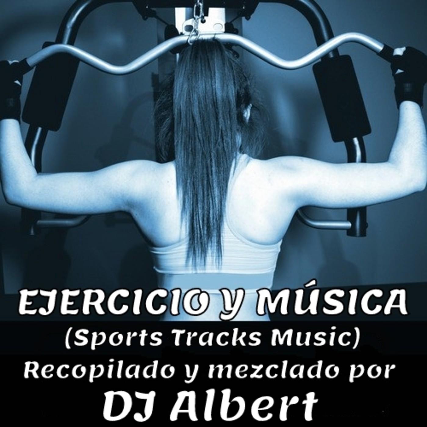 EJERCICIO Y MÚSICA (Sport Tracks Music) Recopilado y mezclado por DJ Albert