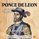 Juan Ponce de León: entre el mito y la Historia (serie Universo de los Conquistadores)