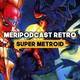 Meripodcast RETRO: Super METROID